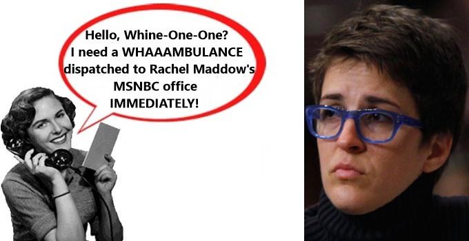 Rachel Maddow Needs A Whaaambulance