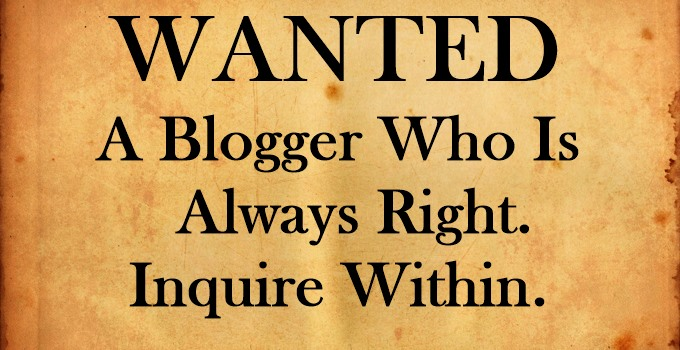 Wanted: A Blogger Who Is Always Right