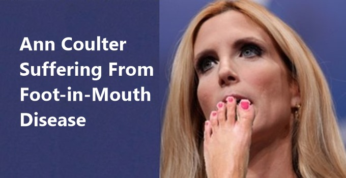 Ann Coulter has foot-in-mouth disease.